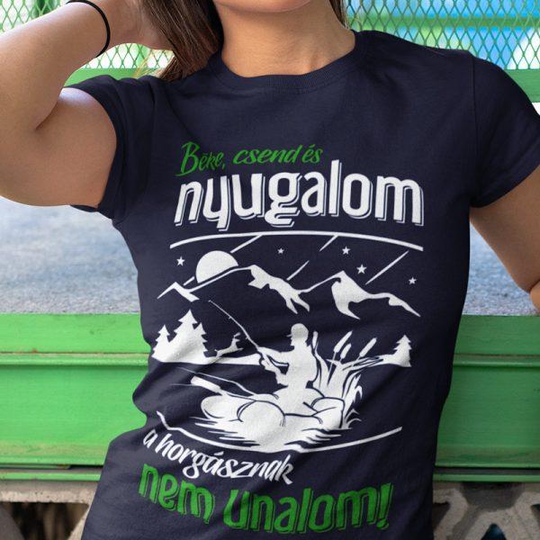 Béke, csend és nyugalom, a horgásznak nem unalom... (Női póló)